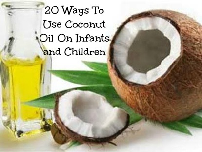 Marvelous Treat and Twenty Ways to Use Coconut Oil for Baby and Children